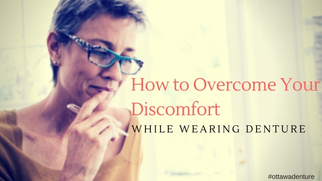 How to Overcome Your Discomfort While Wearing Denture.jpg