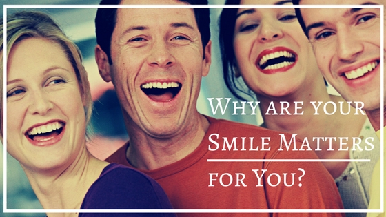 Why are your Smile Matters for You-
